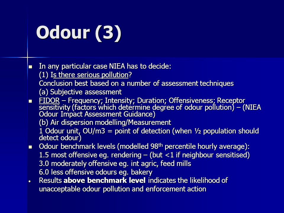 Odour (3) I n any particular case NIEA has to decide: I n any particular case NIEA has to decide: (1) Is there serious pollution? Conclusion best base