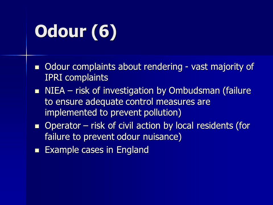 Odour (6) Odour complaints about rendering - vast majority of IPRI complaints Odour complaints about rendering - vast majority of IPRI complaints NIEA