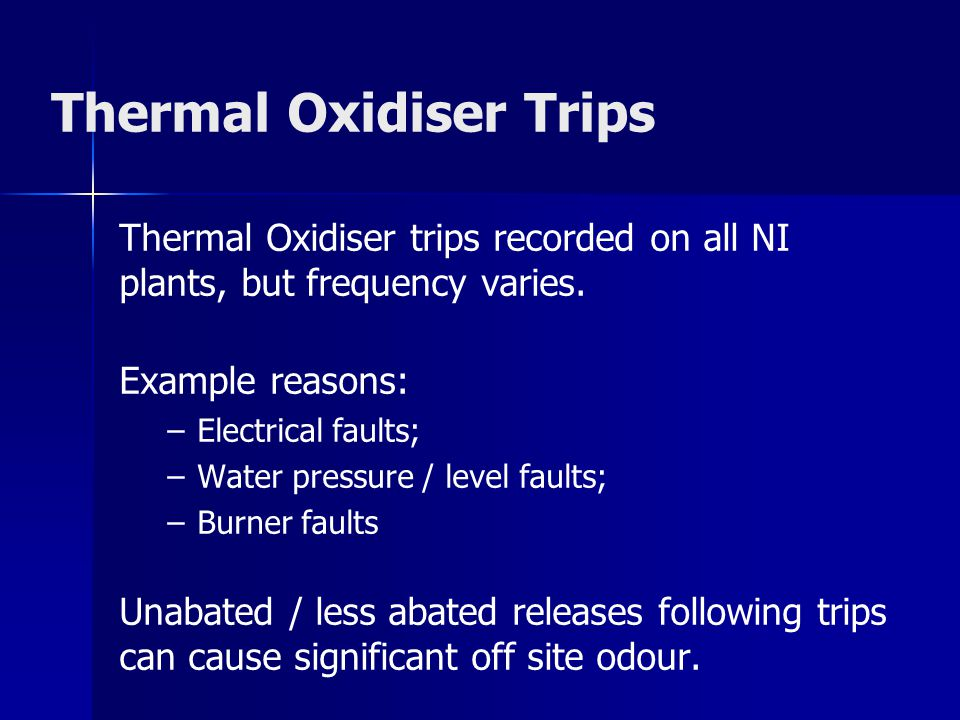 Thermal Oxidiser Trips Thermal Oxidiser trips recorded on all NI plants, but frequency varies. Example reasons: – –Electrical faults; – –Water pressur