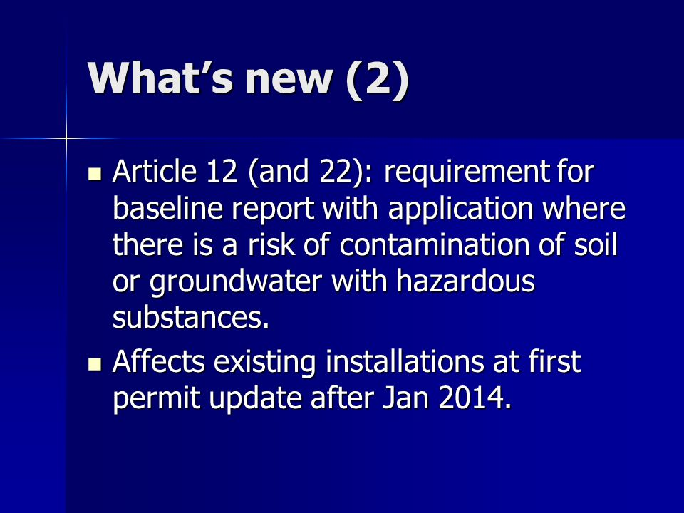 What's new (2) Article 12 (and 22): requirement for baseline report with application where there is a risk of contamination of soil or groundwater wit