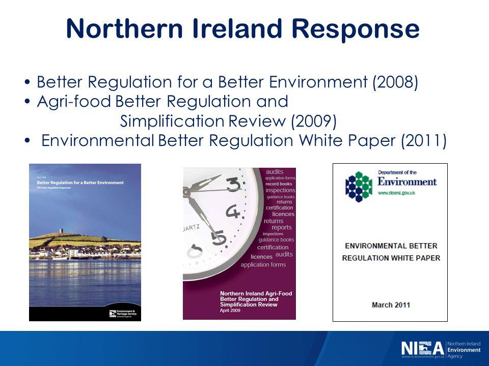 Northern Ireland Response Better Regulation for a Better Environment (2008) Agri-food Better Regulation and Simplification Review (2009) Environmental Better Regulation White Paper (2011)