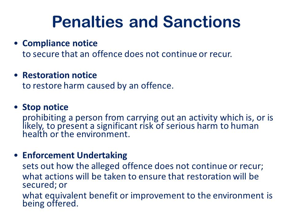 Penalties and Sanctions Compliance notice to secure that an offence does not continue or recur. Restoration notice to restore harm caused by an offenc