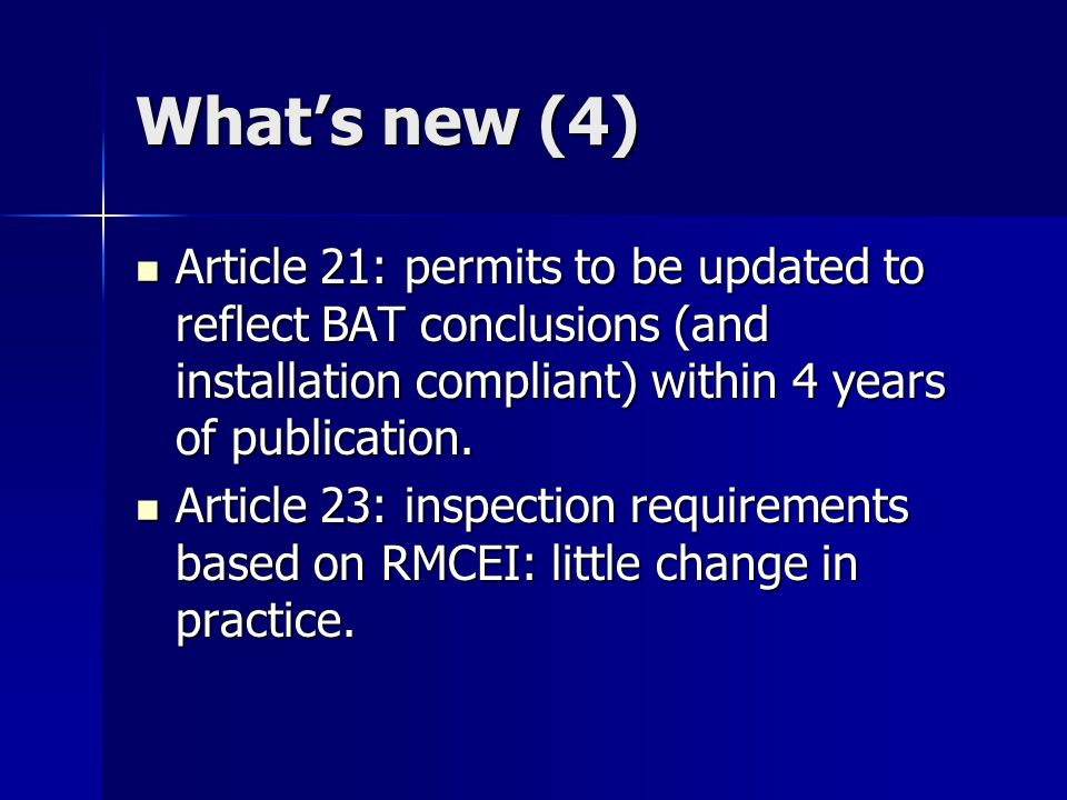 What's new (4) Article 21: permits to be updated to reflect BAT conclusions (and installation compliant) within 4 years of publication.