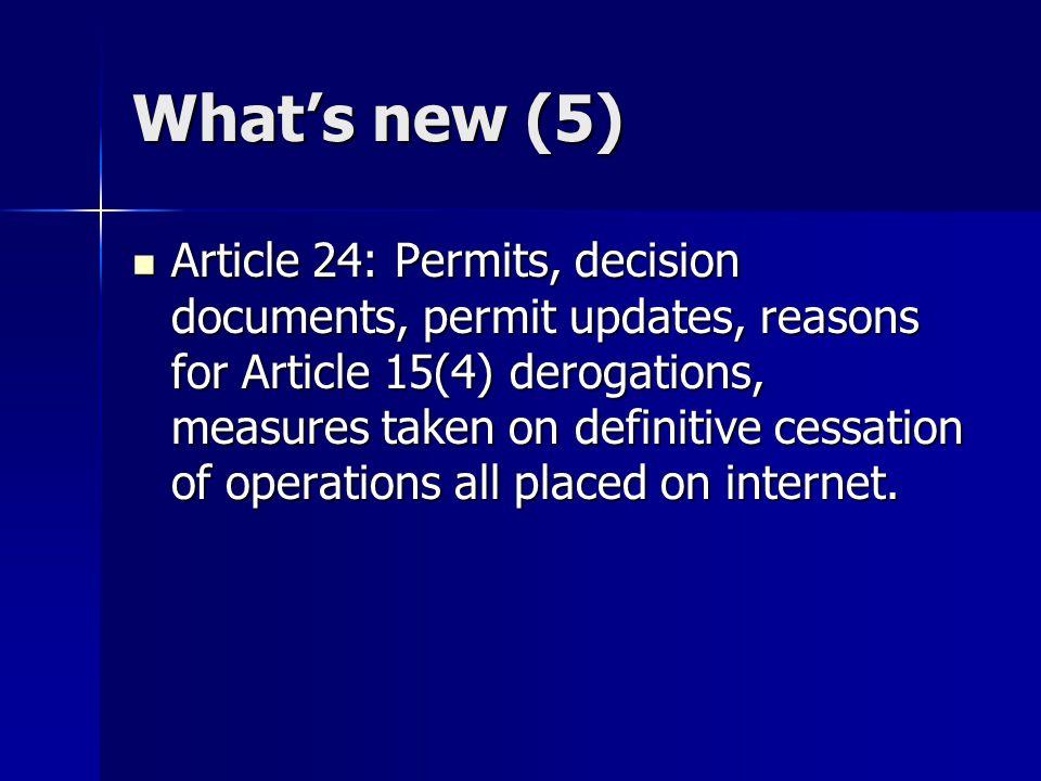 What's new (5) Article 24: Permits, decision documents, permit updates, reasons for Article 15(4) derogations, measures taken on definitive cessation