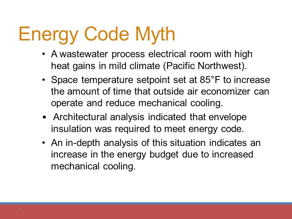 14 Energy Code Myth A wastewater process electrical room with high heat gains in mild climate (Pacific Northwest). Space temperature setpoint set at 8