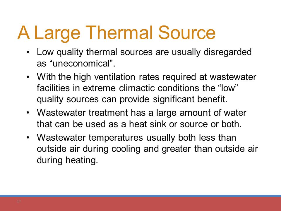 "17 A Large Thermal Source Low quality thermal sources are usually disregarded as ""uneconomical"". With the high ventilation rates required at wastewate"