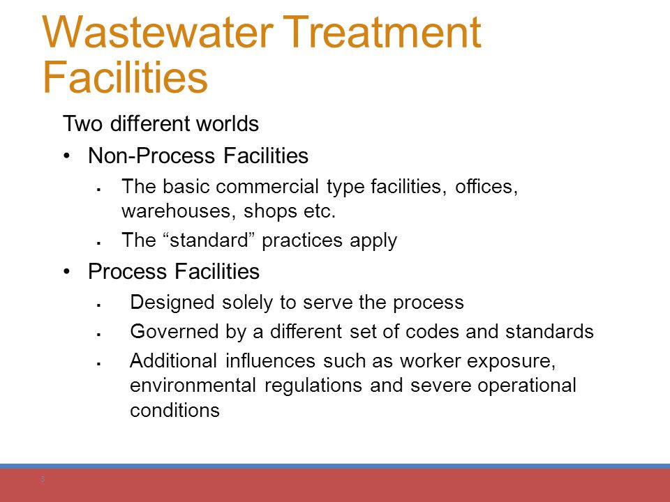 3 Wastewater Treatment Facilities Two different worlds Non-Process Facilities  The basic commercial type facilities, offices, warehouses, shops etc.