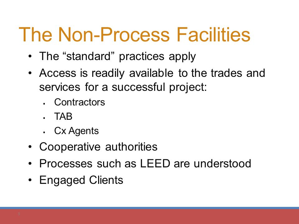 "5 The ""standard"" practices apply Access is readily available to the trades and services for a successful project:  Contractors  TAB  Cx Agents Coop"