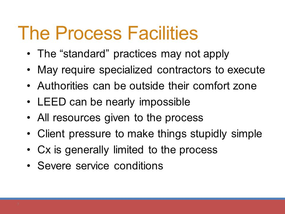 "7 The ""standard"" practices may not apply May require specialized contractors to execute Authorities can be outside their comfort zone LEED can be near"