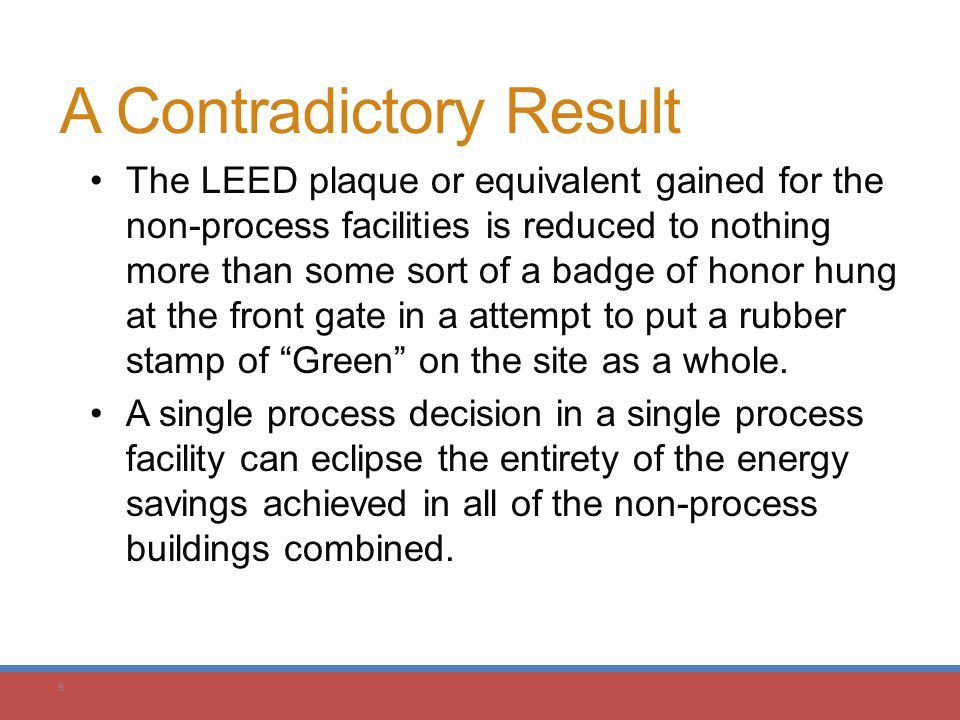 8 A Contradictory Result The LEED plaque or equivalent gained for the non-process facilities is reduced to nothing more than some sort of a badge of h