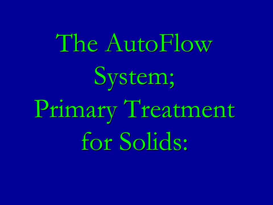 The AutoFlow System; Primary Treatment for Solids: