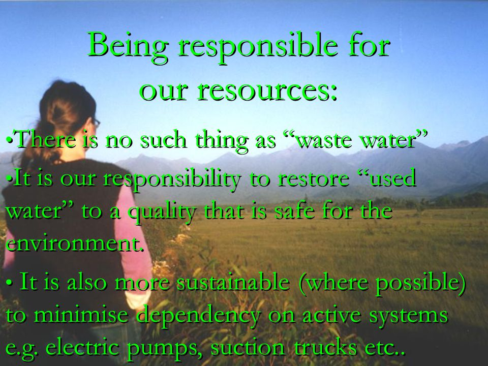 "Being responsible for our resources: There is no such thing as ""waste water"" It is our responsibility to restore ""used water"" to a quality that is saf"
