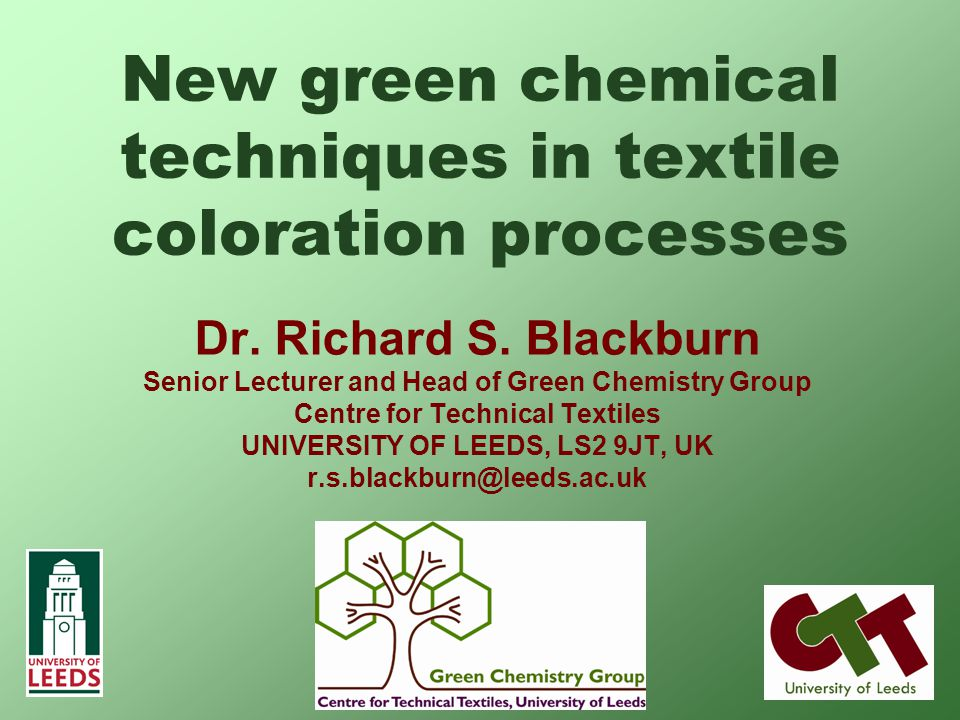 © University of Leeds 2006 High water consumption High level of water used in reactive dyeing Incredible volume used in wash-off of hydrolysed dye –Up to 10 separate rinsings –High energy consumption –50% total cost dyeing procedure