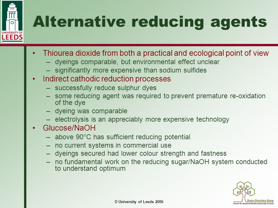 © University of Leeds 2006 Alternative reducing agents Thiourea dioxide from both a practical and ecological point of view –dyeings comparable, but en