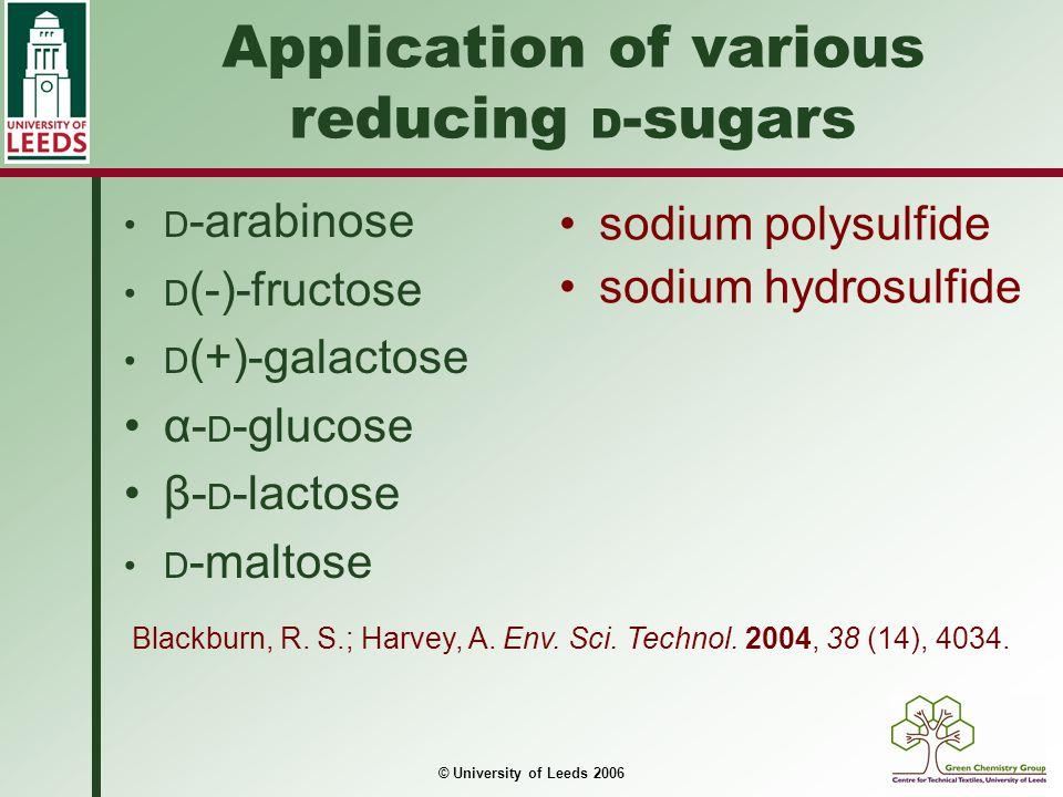 © University of Leeds 2006 Application of various reducing D -sugars D -arabinose D (-)-fructose D (+)-galactose α- D -glucose β- D -lactose D -maltos