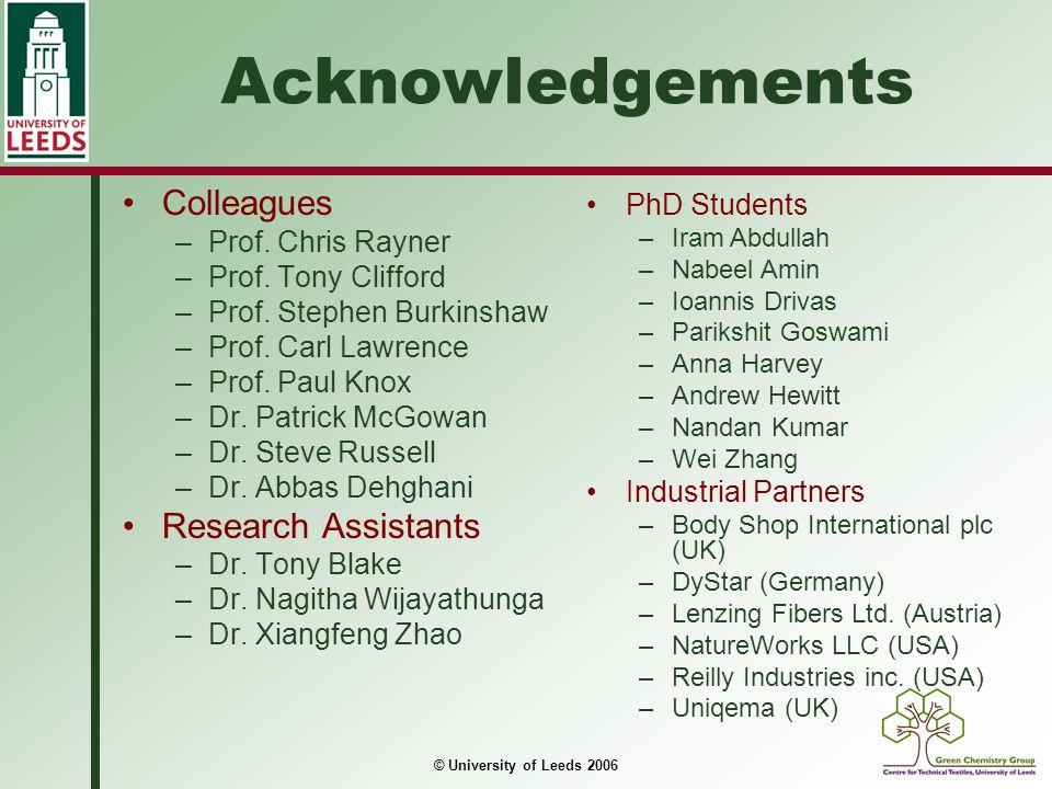 © University of Leeds 2006 Acknowledgements Colleagues –Prof. Chris Rayner –Prof. Tony Clifford –Prof. Stephen Burkinshaw –Prof. Carl Lawrence –Prof.