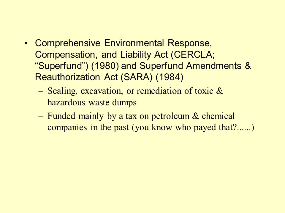 """Comprehensive Environmental Response, Compensation, and Liability Act (CERCLA; """"Superfund"""") (1980) and Superfund Amendments & Reauthorization Act (SAR"""