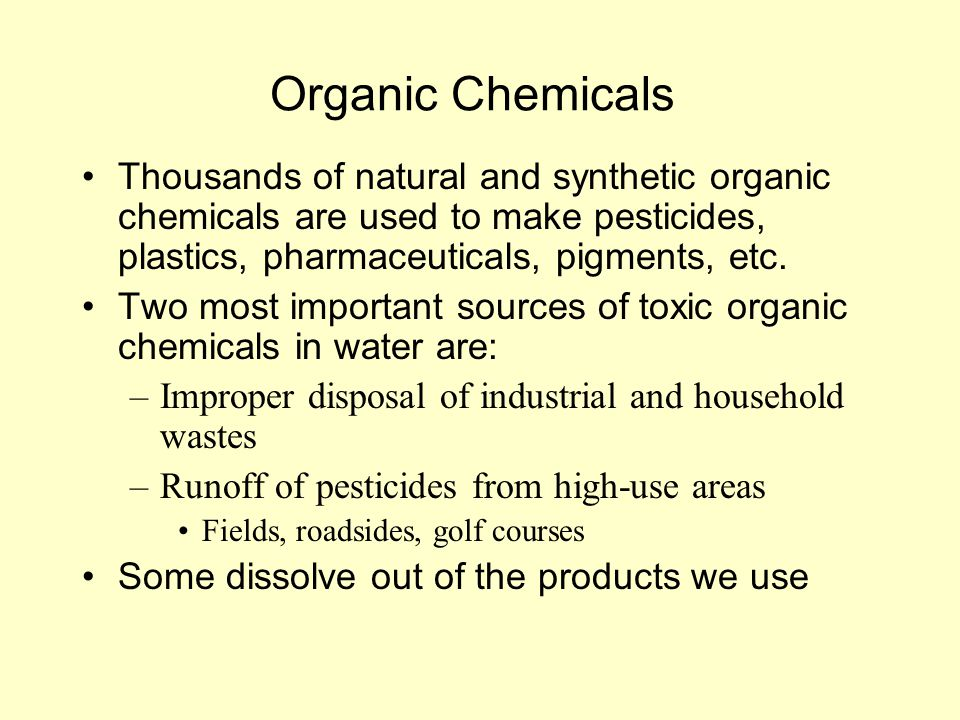 Organic Chemicals Thousands of natural and synthetic organic chemicals are used to make pesticides, plastics, pharmaceuticals, pigments, etc. Two most