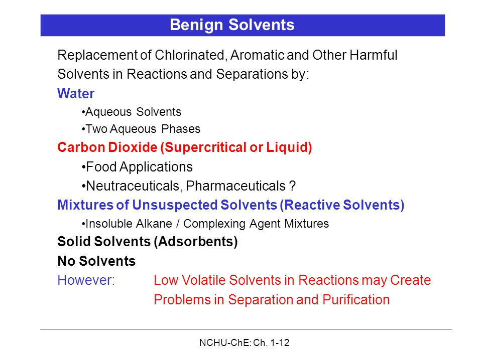 NCHU-ChE: Ch. 1-12 Benign Solvents Replacement of Chlorinated, Aromatic and Other Harmful Solvents in Reactions and Separations by: Water Aqueous Solv