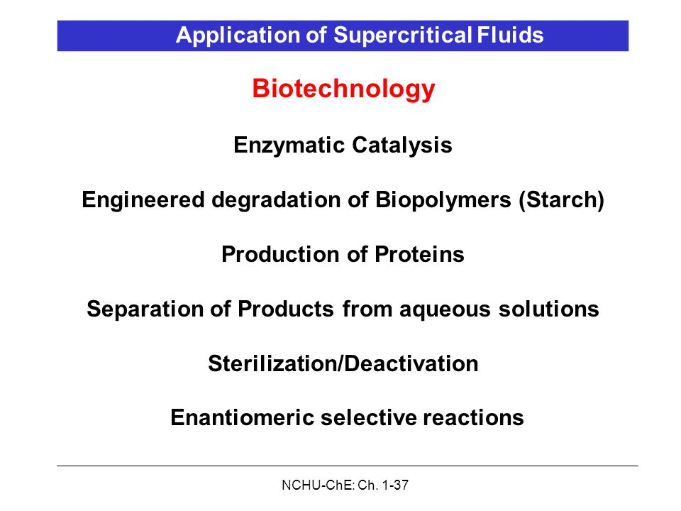 NCHU-ChE: Ch. 1-37 Biotechnology Enzymatic Catalysis Engineered degradation of Biopolymers (Starch) Production of Proteins Separation of Products from