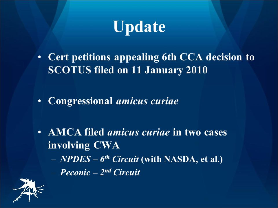 Update Cert petitions appealing 6th CCA decision to SCOTUS filed on 11 January 2010 Congressional amicus curiae AMCA filed amicus curiae in two cases involving CWA –NPDES – 6 th Circuit (with NASDA, et al.) –Peconic – 2 nd Circuit
