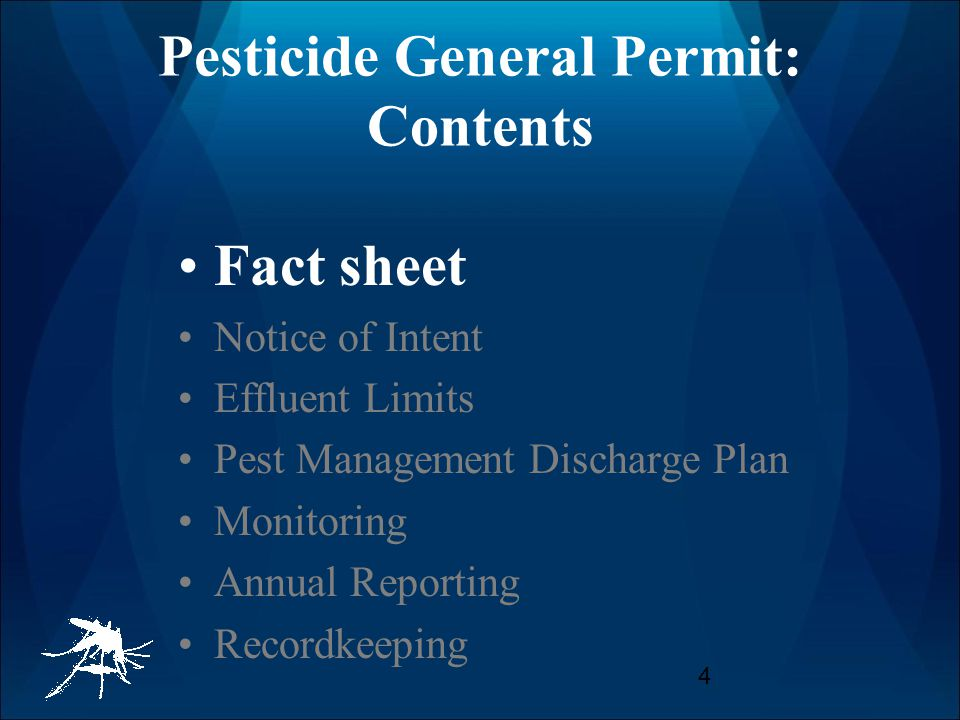 4 Pesticide General Permit: Contents Fact sheet Notice of Intent Effluent Limits Pest Management Discharge Plan Monitoring Annual Reporting Recordkeeping