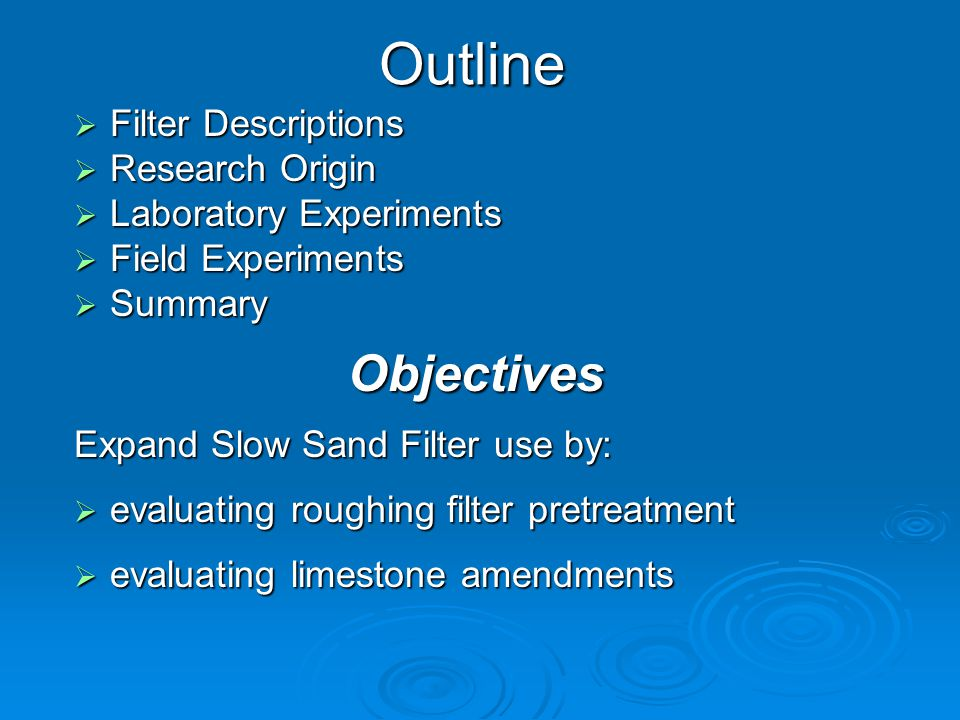 Slow Sand and Roughing Filters  Passive treatment method  RF/SSF - physical and biological processes  Appropriate for rural regions and developing nations