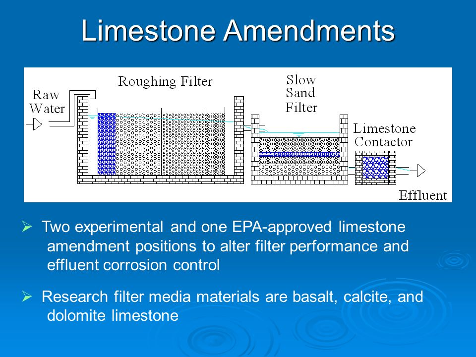 Limestone Amendments  Two experimental and one EPA-approved limestone amendment positions to alter filter performance and effluent corrosion control  Research filter media materials are basalt, calcite, and dolomite limestone
