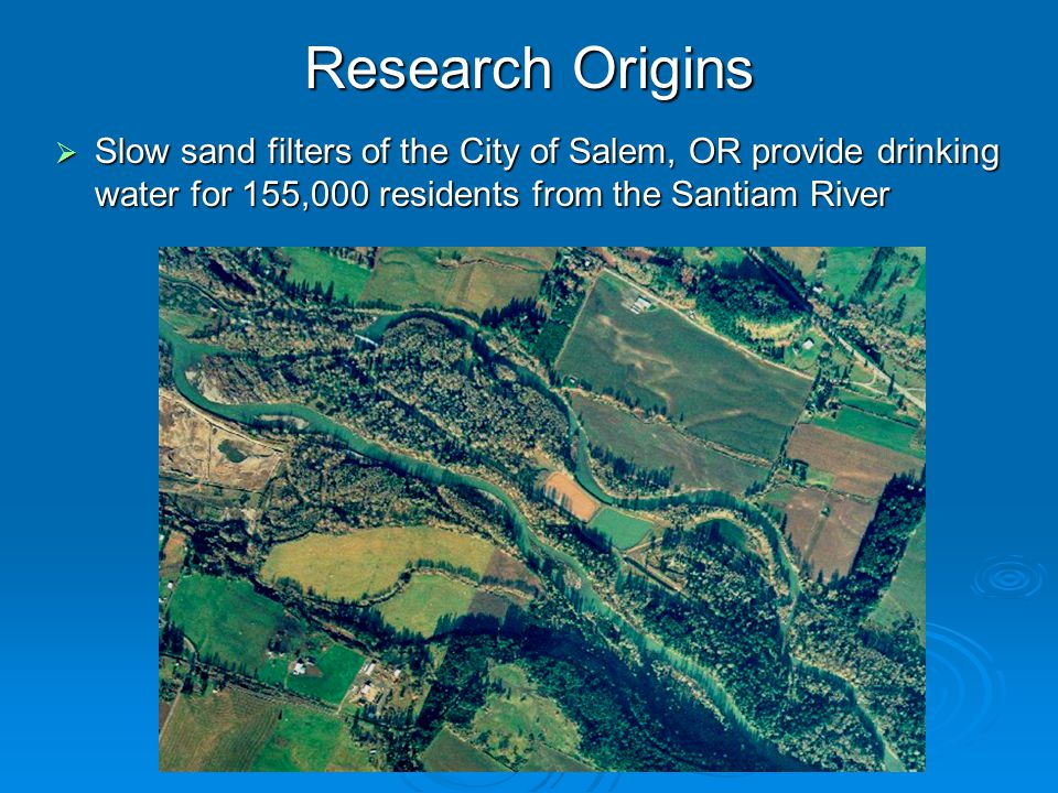 Research Origins  Santiam River produces filter effluent with pH < 7  SSF were unable to treat water with > 140 ntu clay turbidity during the flood of 1996 turbidity during the flood of 1996
