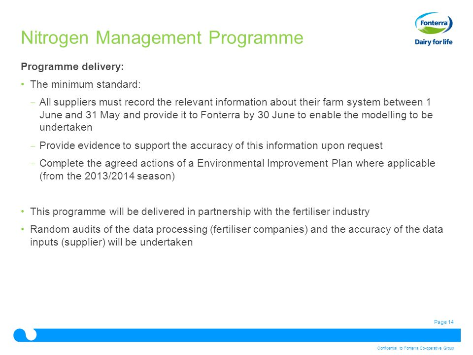 Page 14 Confidential to Fonterra Co-operative Group Programme delivery: The minimum standard: ‒ All suppliers must record the relevant information abo