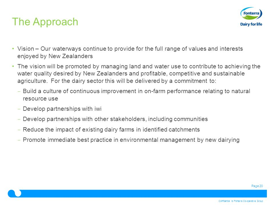 Page 20 Confidential to Fonterra Co-operative Group Vision – Our waterways continue to provide for the full range of values and interests enjoyed by N