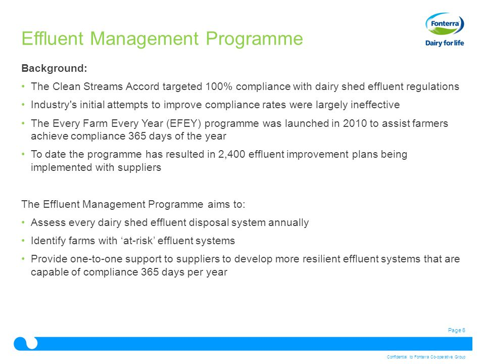 Page 6 Confidential to Fonterra Co-operative Group Effluent Management Programme Background: The Clean Streams Accord targeted 100% compliance with da