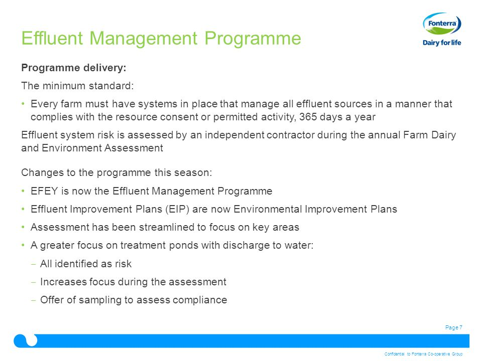 Page 7 Confidential to Fonterra Co-operative Group Effluent Management Programme Programme delivery: The minimum standard: Every farm must have system