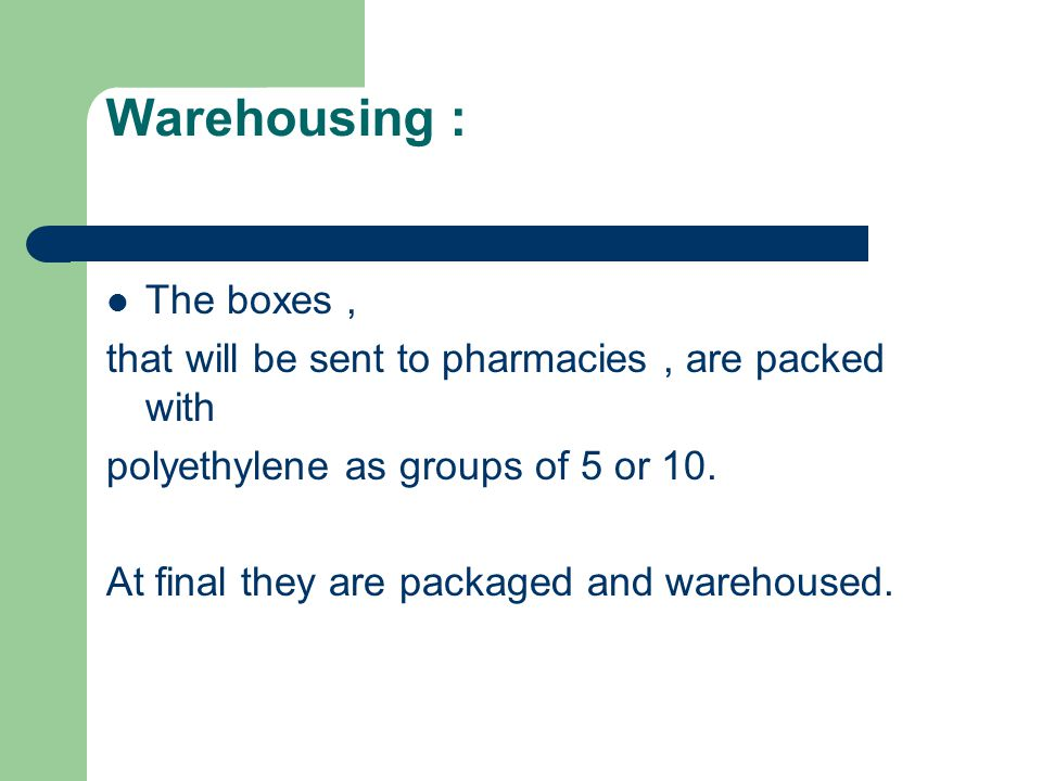 Warehousing : The boxes, that will be sent to pharmacies, are packed with polyethylene as groups of 5 or 10.