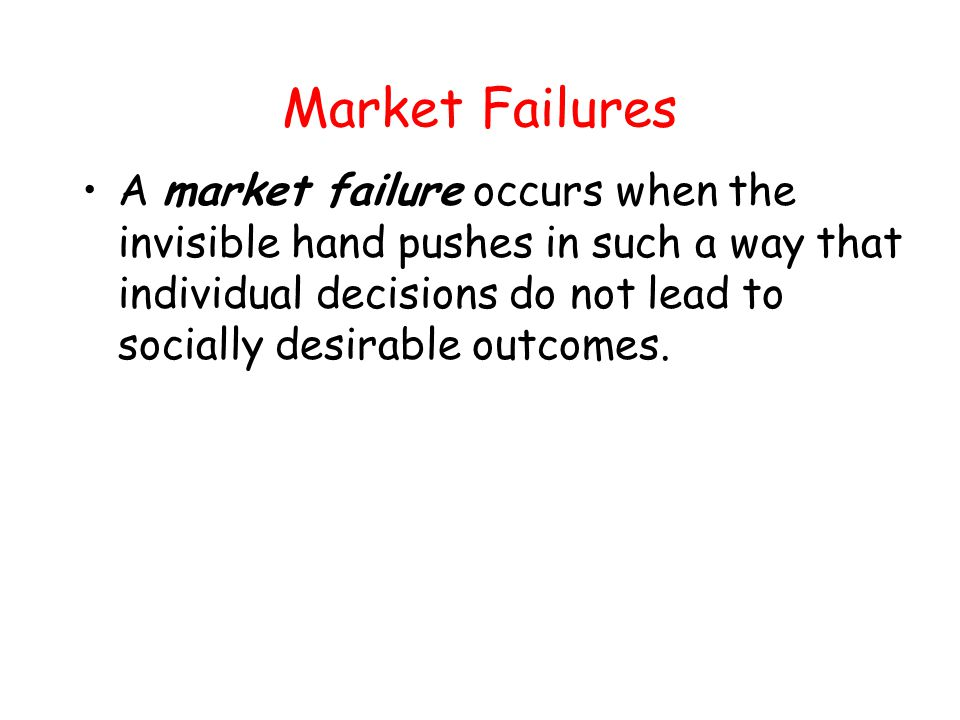 Market Failures Any time a market failure exists, there is a reason for possible government intervention into markets to improve the outcome.