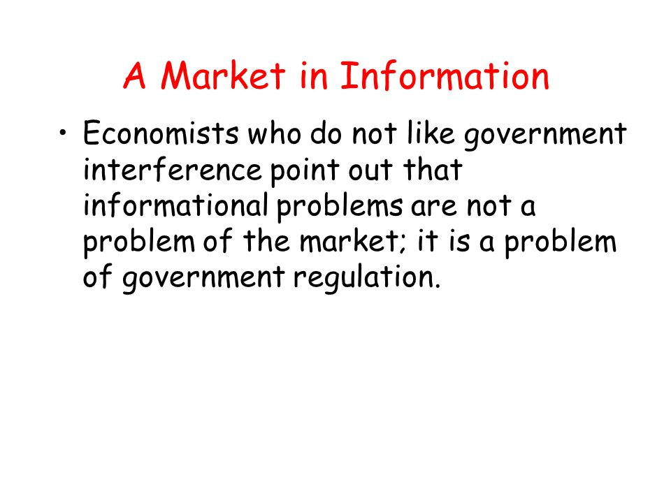 A Market in Information Economists who do not like government interference point out that informational problems are not a problem of the market; it i