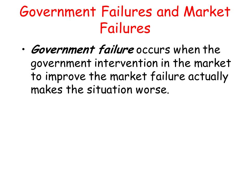 Government Failures and Market Failures Government failure occurs when the government intervention in the market to improve the market failure actuall