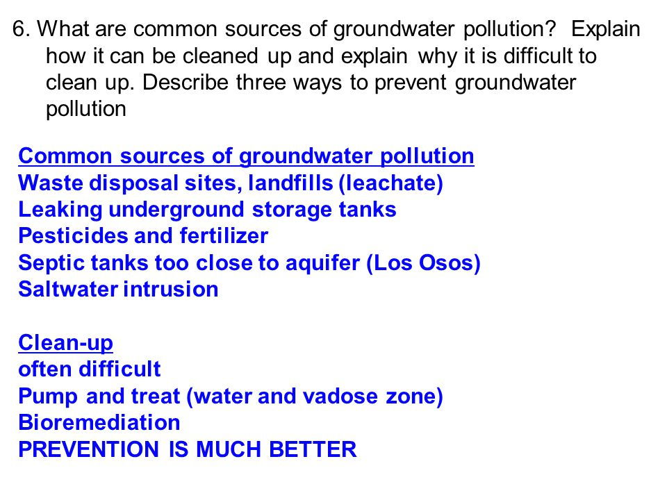 6. What are common sources of groundwater pollution? Explain how it can be cleaned up and explain why it is difficult to clean up. Describe three ways