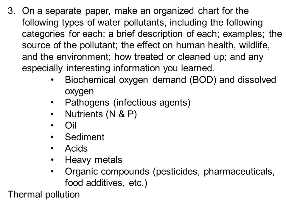 3.On a separate paper, make an organized chart for the following types of water pollutants, including the following categories for each: a brief descr
