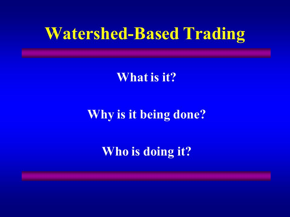 Watershed-Based Trading What is it? Why is it being done? Who is doing it?
