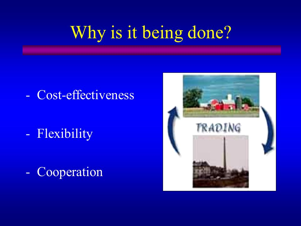 Why is it being done? -Cost-effectiveness -Flexibility -Cooperation