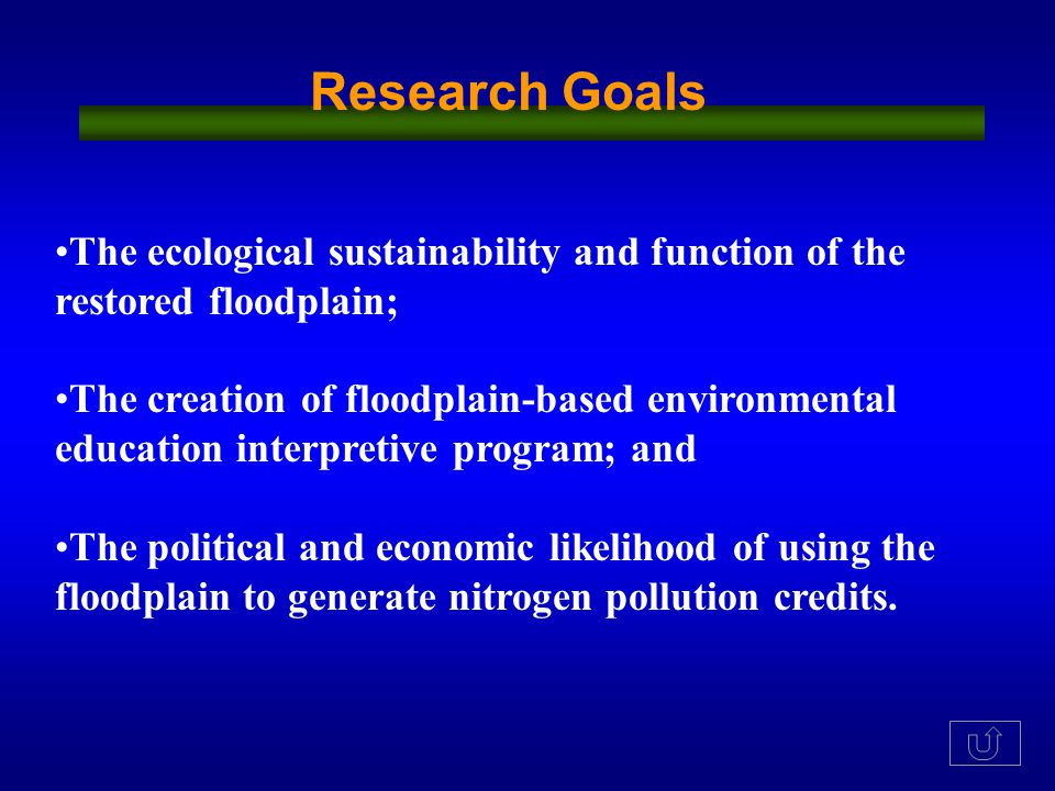 The ecological sustainability and function of the restored floodplain; The creation of floodplain-based environmental education interpretive program; and The political and economic likelihood of using the floodplain to generate nitrogen pollution credits.