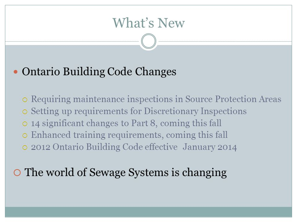 What's New Ontario Building Code Changes  Requiring maintenance inspections in Source Protection Areas  Setting up requirements for Discretionary In