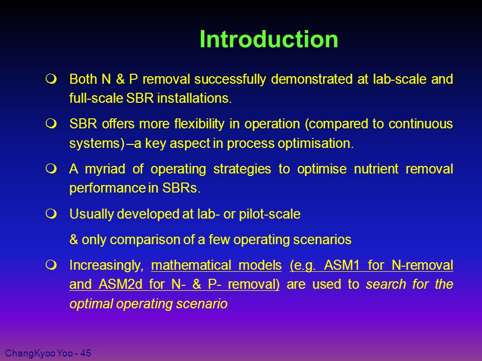 ChangKyoo Yoo - 45 Introduction  Both N & P removal successfully demonstrated at lab-scale and full-scale SBR installations.