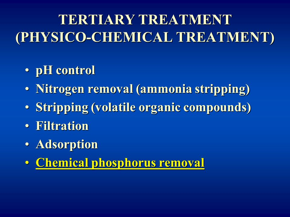 TERTIARY TREATMENT (PHYSICO-CHEMICAL TREATMENT) pH controlpH control Nitrogen removal (ammonia stripping)Nitrogen removal (ammonia stripping) Strippin