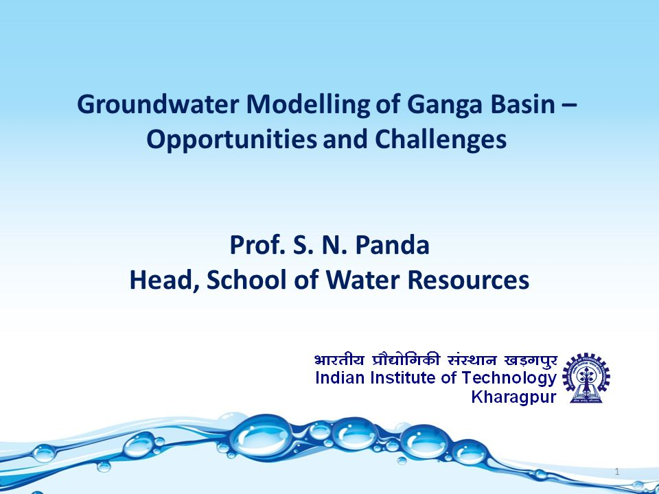 Groundwater Modelling of Ganga Basin – Opportunities and Challenges Prof.