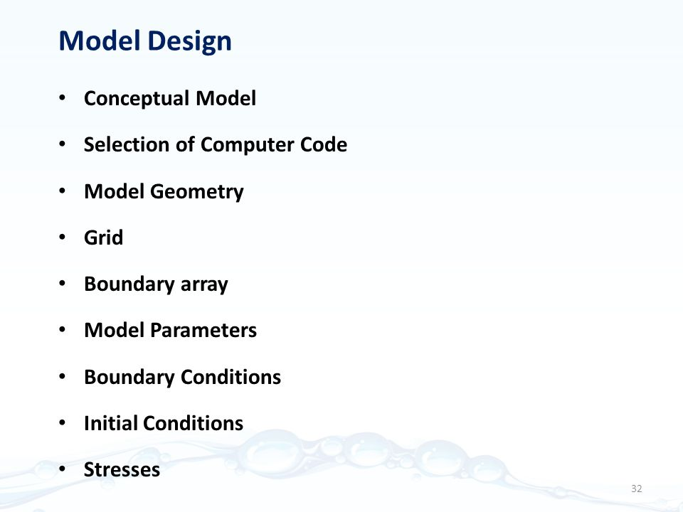 Model Design Conceptual Model Selection of Computer Code Model Geometry Grid Boundary array Model Parameters Boundary Conditions Initial Conditions Stresses 32