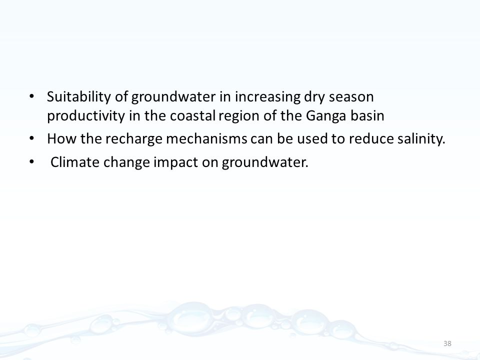 Suitability of groundwater in increasing dry season productivity in the coastal region of the Ganga basin How the recharge mechanisms can be used to reduce salinity.