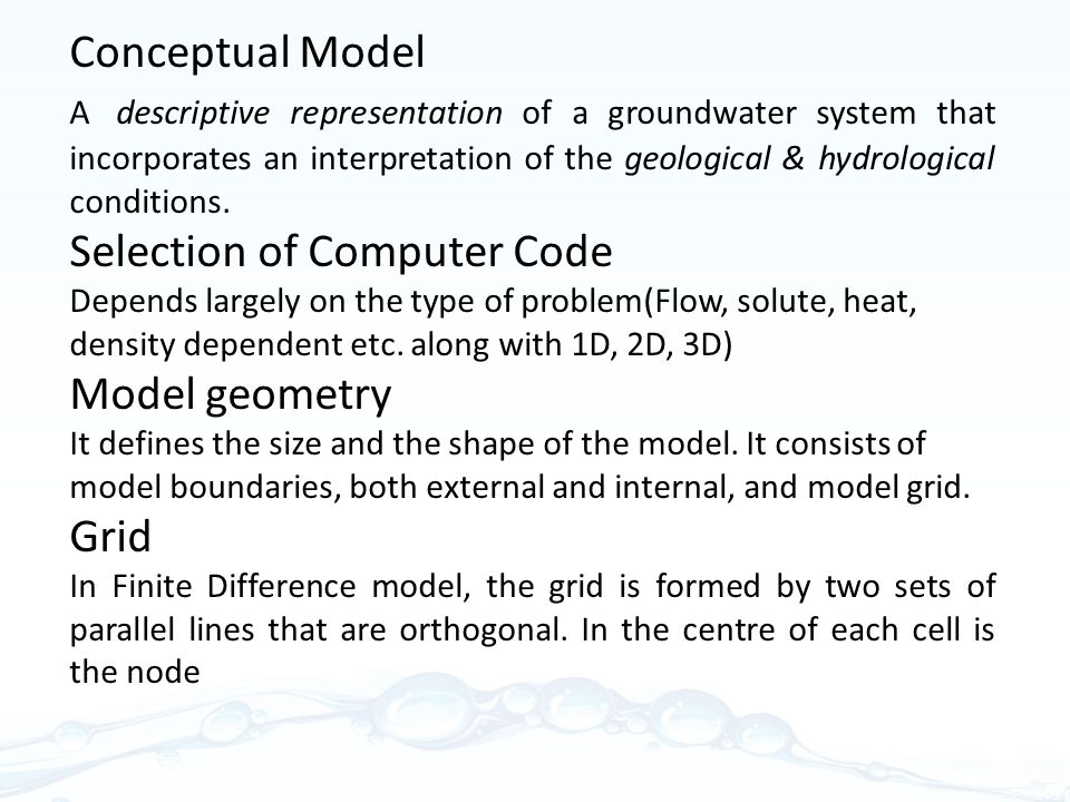 Conceptual Model A descriptive representation of a groundwater system that incorporates an interpretation of the geological & hydrological conditions.