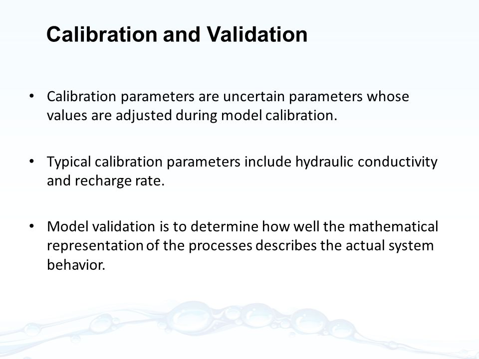 Calibration and Validation Calibration parameters are uncertain parameters whose values are adjusted during model calibration.